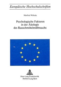 Psychologische Faktoren in der Ätiologie des Rauschmittelmissbrauchs von Wöbcke,  Manfred