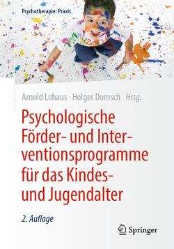 Psychologische Förder- und Interventionsprogramme für das Kindes- und Jugendalter von Domsch,  Holger, Lohaus,  Arnold