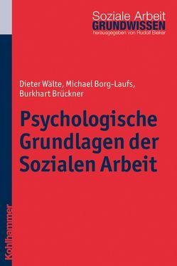 Psychologische Grundlagen der Sozialen Arbeit von Bieker,  Rudolf, Borg-Laufs,  Michael, Brückner,  Burkarth, Wälte,  Dieter
