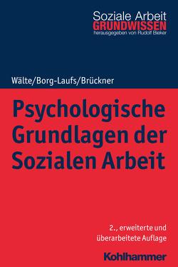 Psychologische Grundlagen der Sozialen Arbeit von Bieker,  Rudolf, Borg-Laufs,  Michael, Brückner,  Burkhart, Wälte,  Dieter