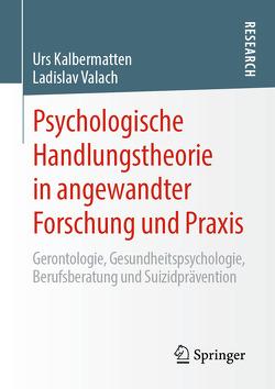 Psychologische Handlungstheorie in angewandter Forschung und Praxis von Kalbermatten,  Urs, Valach,  Ladislav