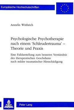 Psychologische Psychotherapie nach einem 'Schleudertrauma' – Theorie und Praxis von Wüthrich,  Annelis