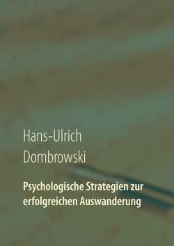 Psychologische Strategien zur erfolgreichen Auswanderung von Dombrowski,  Hans-Ulrich