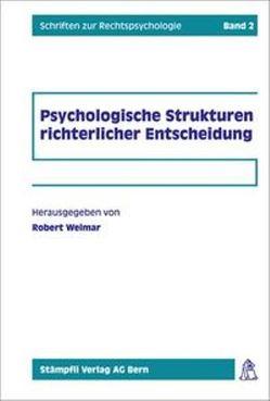 Psychologische Strukturen richterlicher Entscheidung von Jakob,  Raimund, Rehbinder,  Manfred, Usteri,  Martin, Weimar,  Robert