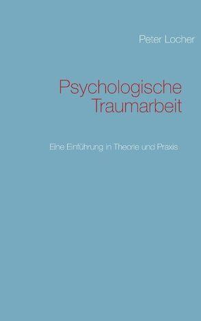Psychologische Traumarbeit von Locher,  Peter