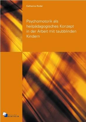 Psychomotorik als heilpädagogisches Konzept in der Arbeit mit taubblinden Kindern von Roder,  Katharina