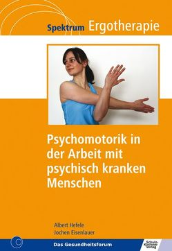 Psychomotorik in der Arbeit mit psychisch kranken Menschen von Eisenlauer,  Jochen, Hefele,  Albert