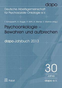 Psychoonkologie – Bewahren und aufbrechen. Bericht der dapo-Jahrestagung 2013 von Hirth,  R., Malinka,  S., Rogge,  A., Schopperth,  T., Werner,  A.