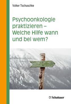 Psychoonkologie praktizieren – Welche Hilfe wann und bei wem? von Tschuschke,  Volker