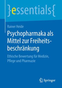 Psychopharmaka als Mittel zur Freiheitsbeschränkung von Heide,  Rainer