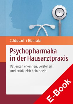 Psychopharmaka in der Hausarztpraxis von Dietmaier,  Otto, Schüpbach,  Daniel