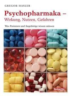 Psychopharmaka – Wirkung, Nutzen, Gefahren von Hasler,  Gregor