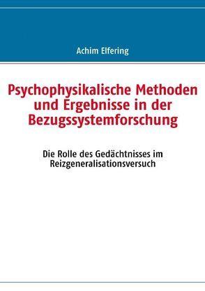 Psychophysikalische Methoden und Ergebnisse in der Bezugssystemforschung von Elfering,  Achim