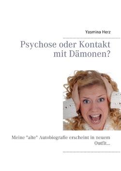 Psychose oder Kontakt mit Dämonen? von Herz,  Yasmina