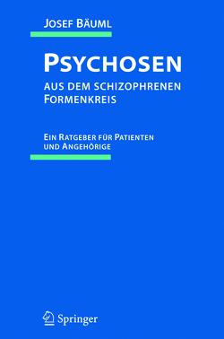 Psychosen aus dem schizophrenen Formenkreis von Bäuml,  Josef, Buttner,  P., Kissling,  W., Lauter,  H., Peuker-Schulz,  I., Pitschel-Walz,  G., Schlag,  K., Welschehold,  M.