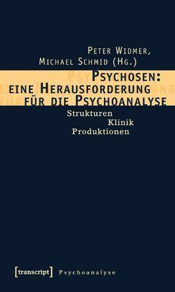 Psychosen: eine Herausforderung für die Psychoanalyse von Schmid,  Michael, Widmer,  Peter