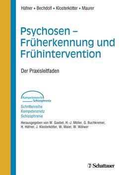 Psychosen – Früherkennung und Frühintervention von Bechdolf,  Andreas, Häfner,  Heinz, Klosterkötter,  Joachim, Maurer,  Kurt
