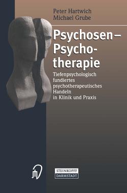 Psychosen — Psychotherapie von Grube,  Michael, Hartwich,  Peter