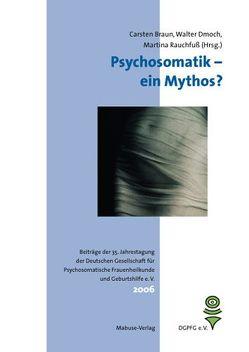Psychosomatik – ein Mythos? von Braun,  Carsten, Dmoch,  Walter, Rauchfuß,  Martina