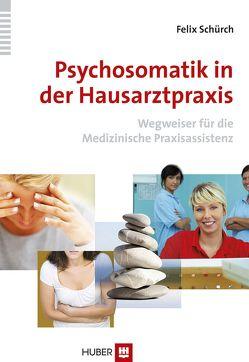 Psychosomatik in der Hausarztpraxis von Schürch,  Felix
