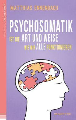 Psychosomatik ist die Art und Weise wie wir alle funktionieren von Ennenbach,  Matthias