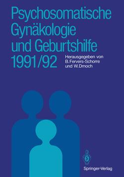 Psychosomatische Gynäkologie und Geburtshilfe 1991/92 von Dmoch,  Walter, Fervers-Schorre,  Barbara