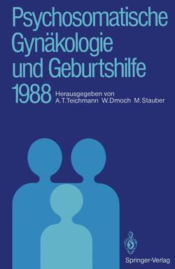 Psychosomatische Gynäkologie und Geburtshilfe 1988 von Dmoch,  Walter, Stauber,  Manfred, Teichmann,  Alexander T.