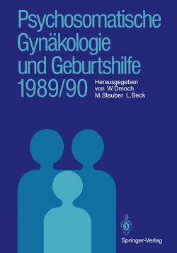 Psychosomatische Gynäkologie und Geburtshilfe 1989/90 von Beck,  Lutwin, Dmoch,  Walter, Stauber,  Manfred
