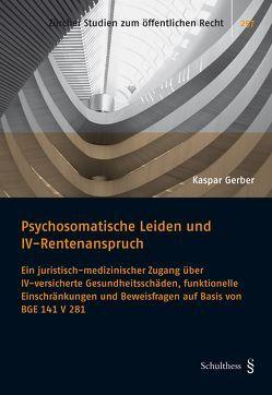 Psychosomatische Leiden und IV-Rentenanspruch von Gerber,  Kaspar