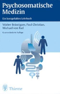 Psychosomatische Medizin von Bräutigam,  Walter, Paul,  Christian, von Rad,  Michael