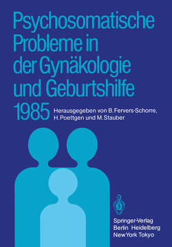 Psychosomatische Probleme in der Gynäkologie und Geburtshilfe 1985 von Fervers-Schorre,  Barbara, Poettgen,  Herwig, Stauber,  Manfred