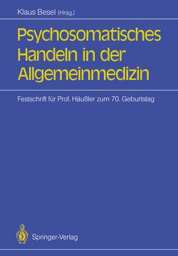 Psychosomatisches Handeln in der Allgemeinmedizin von Besel,  Klaus, Haisch,  Jochen