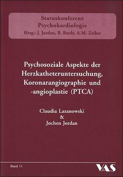 Psychosoziale Aspekte der Herzkatheteruntersuchung, Koronarangiographie und -angioplastie (PTCA) von Jordan,  Jochen, Lanzanowski,  Claudia