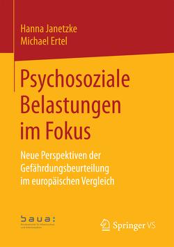 Psychosoziale Belastungen im Fokus von Ertel,  Michael, für Arbeitsschutz und Arbeitsmedizi,  Bundesanstalt, Janetzke,  Hanna
