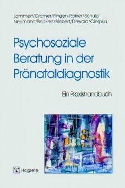 Psychosoziale Beratung in der Pränataldiagnostik von Cramer,  Elisabeth, Lammert,  Christiane, Pingen-Rainer,  Gisela