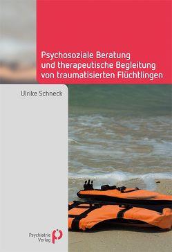 Psychosoziale Beratung und therapeutische Begleitung von traumatisierten Flüchtlingen von Schneck,  Ulrike