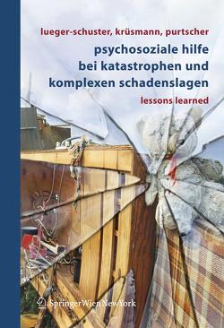 Psychosoziale Hilfe bei Katastrophen und komplexen Schadenslagen von Krüsmann,  Marion, Lueger-Schuster,  Brigitte, Purtscher,  Katharina