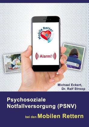 Psychosoziale Notfallversorgung (PSNV) bei den Mobilen Rettern von Eckert,  Michael, Stroop,  Ralf