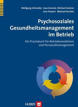 Psychosoziales Gesundheitsmanagement im Betrieb von Gerecke,  Uwe, Kastner,  Michael, Parpart,  Jens, Peschke,  Michael, Schneider,  Wolfgang
