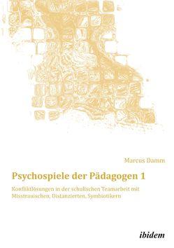 Psychospiele der Pädagogen 1 von Damm,  Marcus