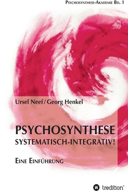 Psychosynthese – Systematisch-Integrativ! von Henkel,  Georg, Neef,  Ursel
