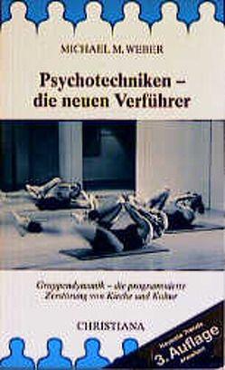 Psychotechniken – die neuen Verführer von Waldstein,  Wolfgang, Weber,  Michael M