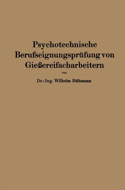 Psychotechnische Berufseignungsprüfung von Gießereifacharbeitern von Bültmann,  Wilhelm