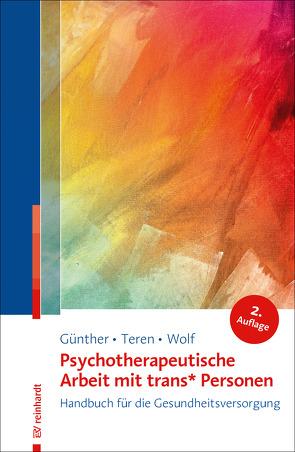 Psychotherapeutische Arbeit mit trans* Personen von Günther,  Mari, Langs,  Gernot, Teren,  Kirsten, Wolf,  Gisela
