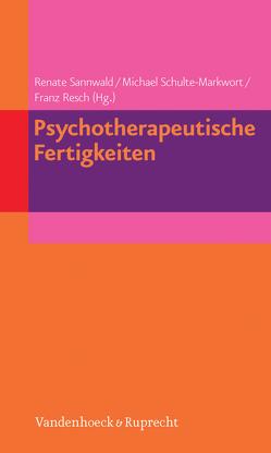 Psychotherapeutische Fertigkeiten von Resch,  Franz, Sannwald,  Renate, Schulte-Markwort,  Michael