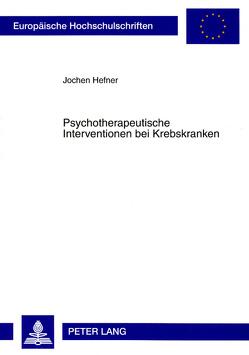 Psychotherapeutische Interventionen bei Krebskranken von Hefner,  Jochen