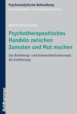Psychotherapeutisches Handeln zwischen Zumuten und Mut machen von Grimmer,  Bernhard, Mertens,  Wolfgang