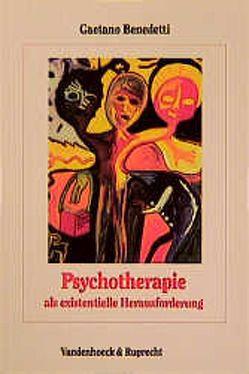 Psychotherapie als existentielle Herausforderung von Benedetti,  Gaetano
