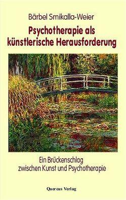Psychotherapie als künstlerische Herausforderung von Smikalla-Weier,  Bärbel