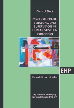 Psychotherapie, Beratung und Supervision in humanistischen Verfahren von Stock,  Christof